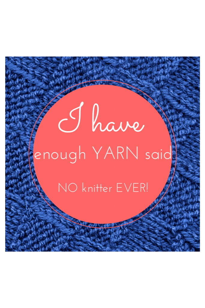I have enough yarn said no knitter ever!
